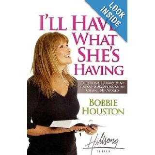I'll Have What She's Having: The Ultimate Compliment for any Woman Daring to Change Her World: Bobbie Houston: 9780849919770: Books