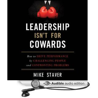 Leadership Isn't for Cowards (Audible Audio Edition): Mike Staver, Mark Ashby: Books