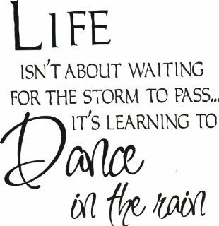 Design with Vinyl Life Isn't About Waiting For The Storm To PassIt's Learning To Dance In The Rain   Insprational Quote   Vinyl Wall Decal Color Black Size 16x12 Black
