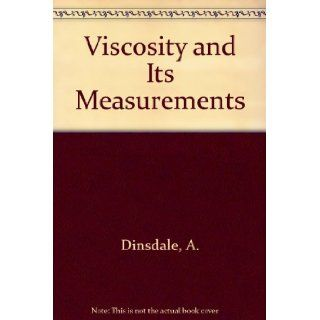 Viscosity and Its Measurements A. Dinsdale 9780412070402 Books