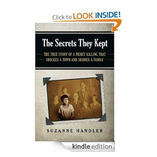 The Secrets They Kept: The True Story of a Mercy Killing that Shocked a Town and Shamed a Family   Kindle edition by Suzanne Handler. Health, Fitness & Dieting Kindle eBooks @ .