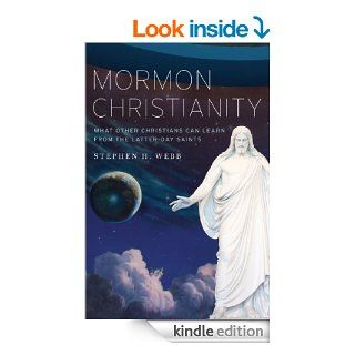 Mormon Christianity: What Other Christians Can Learn From the Latter day Saints eBook: Stephen H. Webb: Kindle Store