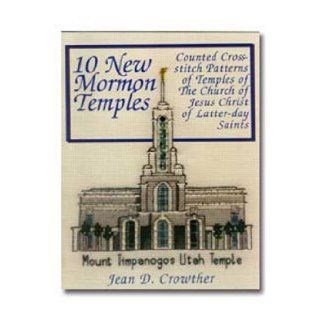 10 New Mormon Temples: Counted Cross Stitch Patterns of Temples of The Church of Jesus Christ of Latter day Saints: Jean D. Crowther: 9780882906065: Books