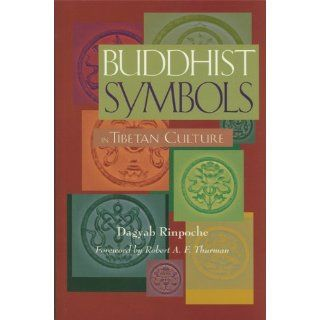 Buddhist Symbols in Tibetan Culture : An Investigation of the Nine Best Known Groups of Symbols: Dagyab Rinpoche, Robert A. F. Thurman: 9780861710478: Books