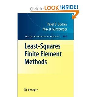 Least Squares Finite Element Methods (Applied Mathematical Sciences): Pavel B. Bochev, Max D. Gunzburger: 9781441921604: Books