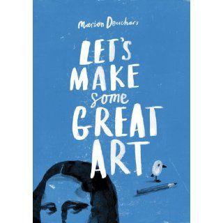 Let's Make Some Great Art Marion Deuchars 9781856697866 Books