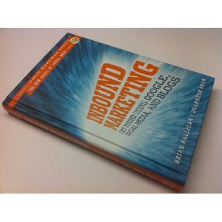 Inbound Marketing: Get Found Using Google, Social Media, and Blogs: Brian Halligan, Dharmesh Shah, David Meerman Scott: 9780470499313: Books