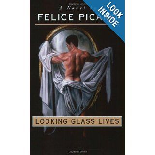 Looking Glass Lives: A Novel: Felice Picano: 9781555834814: Books