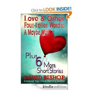 Love & Other Four Letter Words A Maybe Murder (Plus 6 More Short Stories) eBook David Bishop Kindle Store
