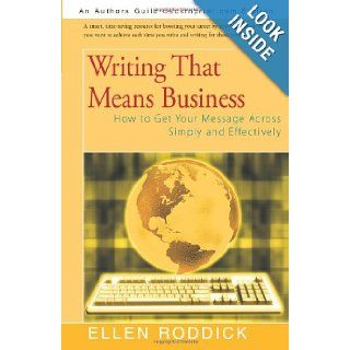 Writing That Means Business: How to Get Your Message Across Simply and Effectively: Ellen Roddick: 9781450221047: Books