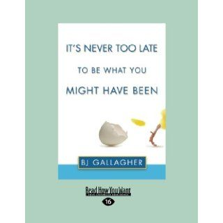 It's Never Too Late to Be What You Might Have Been BJ Gallagher 9781458774293 Books