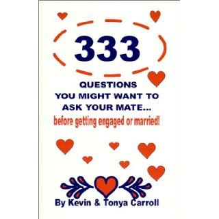 333 Questions You Might Want to Ask Your Mate : Before Getting Engaged or Married!: Tonya Carroll, Kevin Carroll: 9780967988009: Books