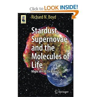 Stardust, Supernovae and the Molecules of Life: Might We All Be Aliens? (Astronomers' Universe): Richard Boyd: 9781461413318: Books