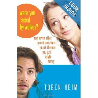 Were You Raised by Wolves?: And Seven Other Crucial Questions to Ask the One You Just Might Marry: Toben Heim: 9780825427503: Books