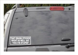 """THAT OBAMA STICKER MIGHT AS WELL SAY """"YES, I'M STUPID""""  window decal: Everything Else"""