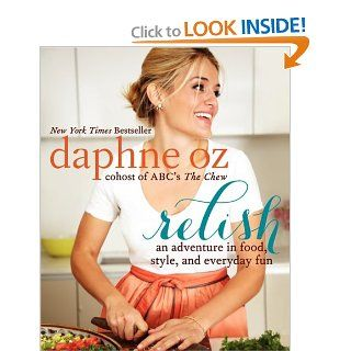 Relish: An Adventure in Food, Style, and Everyday Fun: Daphne Oz: 9780062196866: Books