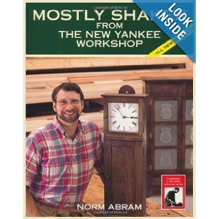 Mostly Shaker from the New Yankee Workshop Norm Abram 9780316004756 Books