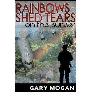 Rainbows Shed Tears on the Sunset (Volume 1): Mr. Gary L. Mogan, Ms. Jennifer Musselman, Mrs. Susan Mogan, Mrs. Mary Wehking, Mrs. Valerie Santana: 9781475080131: Books