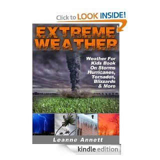 Extreme Weather Weather For Kids Book On Storms Hurricanes, Tornados, Blizzards, Thunderstorms & Much More (Kid's Nature Books Series 2)   Kindle edition by Leanne Annett. Children Kindle eBooks @ .