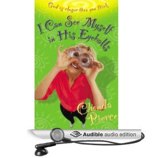 I Can See Myself in His Eyeballs God Is Closer Than You Think (Audible Audio Edition) Chonda Pierce Books