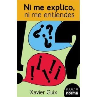 Ni Me Explico, Ni Me Entiendes/ I Don't Explain Myself, and You Don't Understand Me: Los Laberintos De La Comunicacion (Spanish Edition): Xavier Guix: 9789580491538: Books