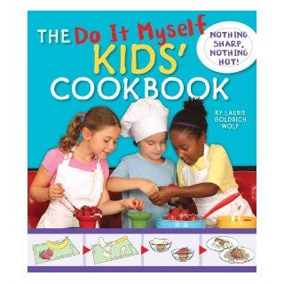 The Do It Myself Kids' Cookbook: Nothing Hot, Nothing Sharp: Laurie Goldrich Wolf: 9781935703099:  Kids' Books