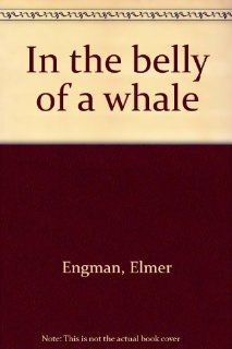 In the Belly of a Whale: Elmer Engman: Books