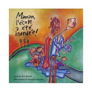 Maman, l'ecole a ete inondee! (French Edition): Ken Rivard, Jacques Laplante: 9781550374797: Books