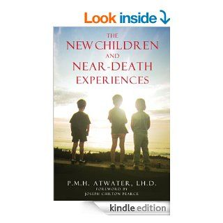 The New Children and Near Death Experiences eBook: P. M. H. Atwater  L.H.D., Joseph Chilton Pearce: Kindle Store