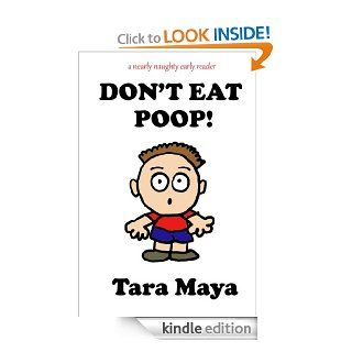 Don't Eat Poop (Children's Picture Book) (A Nearly Naughty Early Reader)   Kindle edition by Tara Maya. Children Kindle eBooks @ .