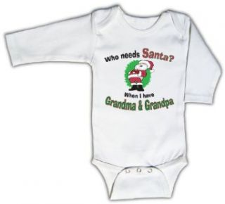 Who needs Santa? I have Grandma & Grandpa   Funny Bodysuit, Long Sleeve: Clothing