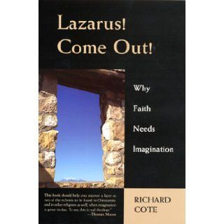 Lazarus, Come Out!: Why Faith Needs Imagination: Richard Cote: 9782895073079: Books
