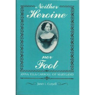 Neither Heroine Nor Fool: Anna Ella Carroll of Maryland: Janet L. Coryell: 9780873384056: Books
