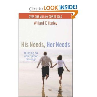 His Needs, Her Needs: Building an Affair Proof Marriage: Willard F., Jr. Harley: 9781854242747: Books