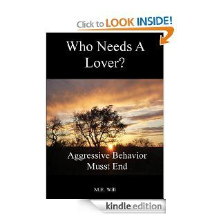 WHO NEEDS A LOVER?  Aggressive Behavior Musst End eBook M.E. Will Kindle Store