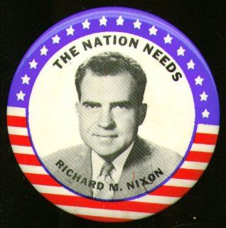 The Nation Needs Richard M Nixon campaign pinback 1960: Entertainment Collectibles