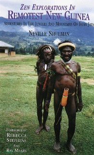 Zen Explorations in Remotest New Guinea: Adventures in the Jungles and Mountains of Irian Jaya: Neville Shulman, Rebecca Stephens: 9781840240054: Books