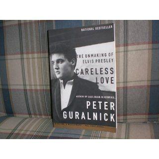 Careless Love The Unmaking of Elvis Presley Peter Guralnick 9780316332972 Books
