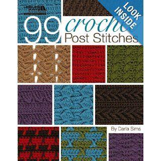 99 Crochet Post Stitches (Leisure Arts #4788) Darla Sims 9781574861440 Books