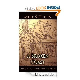 A Broken Coast (Things Dead and Dying Book 2)   Kindle edition by Mike S. Elton. Science Fiction & Fantasy Kindle eBooks @ .