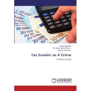 Tax Evasion as A Crime: A Yemen Study: Khaled Aljaaidi, Nor Aziah Abdul Manaf, Stewart Karlinsky: 9783845438955: Books