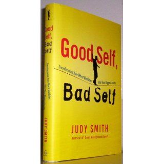 Good Self, Bad Self: Transforming Your Worst Qualities into Your Biggest Assets: Judy Smith: 9781451649994: Books