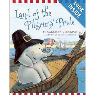 Land of the Pilgrims Pride (Ellis the Elephant): Callista Gingrich, Susan Arciero: 9781596988293: Books