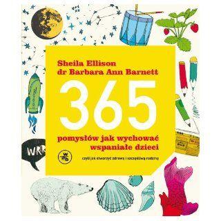 365 pomysl�w jak wychowac wspaniale dzieci (Polska wersja jezykowa) Sheila Ellison 5907577266899 Books