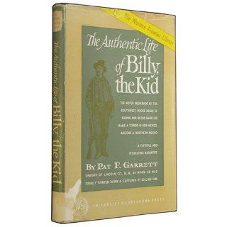 The Authentic Life of Billy, the Kid The Noted Desperado Of the Southwest, Whose Deeds of Daring and Blood Made His Name a Terror in Mexico, ArizonaMexico (The Western Frontier Library, No. 3) Pat F Garrett, J. C. Dykes Books
