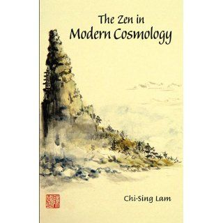 The Zen in Modern Cosmology: Chi sing Lam: 9789812771858: Books