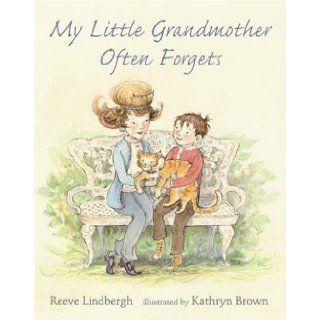 My Little Grandmother Often Forgets: Reeve Lindbergh, Kathryn Brown: 9780763619893: Books