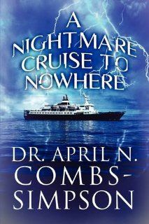 A Nightmare Cruise to Nowhere (9781608362561) Dr. April N. Combs Simpson Books