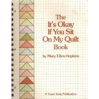 The It's Okay if You Sit on My Quilt Book, Revised Edition: Mary Ellen Hopkins: 0022507060714: Books
