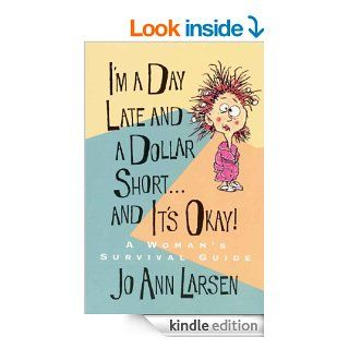 I'm a Day Late and a Dollar Shortand It's Okay!   Kindle edition by Jo Ann Larsen. Religion & Spirituality Kindle eBooks @ .